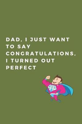 Dad, I just want to say congratulations, i turned out perfect by Hmdusa Publications