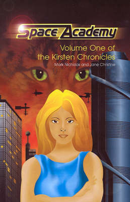 Space Academy: Volume One of the Kirsten Chronicles by Mark Nicholas image