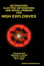 Detonators, Electric Detonators & Initial Primers for High Explosives by Clarence Hall
