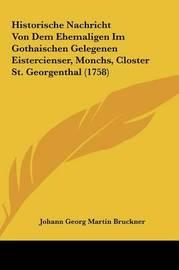 Historische Nachricht Von Dem Ehemaligen Im Gothaischen Gelegenen Eistercienser, Monchs, Closter St. Georgenthal (1758) by Johann Georg Martin Bruckner image