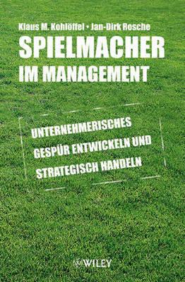 Spielmacher Im Management: Unternehmerisches Gespur Entwickeln Und Strategisch Handeln by Jan-Dirk Rosche