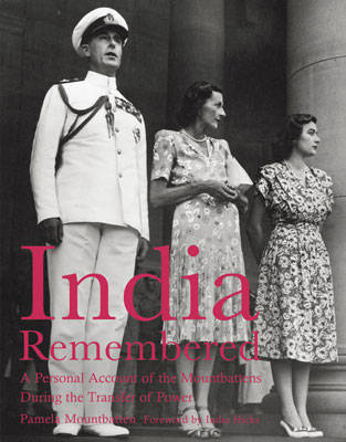 India Remembered: A Personal Account of the Mountbattens During the Transfer of Power by Pamela Mountbatten