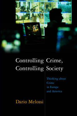 Controlling Crime, Controlling Society by Dario Melossi