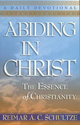 Abiding in Christ by Reimar A. C. Schultze