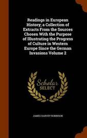 Readings in European History; A Collection of Extracts from the Sources Chosen with the Purpose of Illustrating the Progress of Culture in Western Europe Since the German Invasions Volume 2 by James Harvey Robinson image