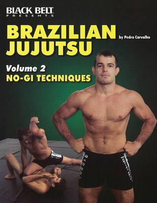 Brazilian Jujutsu Vol 2: No-GI Techniques by Pedro Carvalho