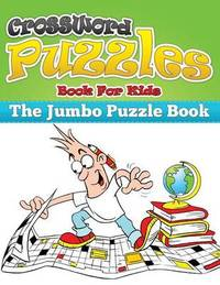 Crossword Puzzle Book for Kids (the Jumbo Puzzle Book) by Speedy Publishing LLC