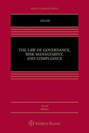 The Law of Governance, Risk Management, and Compliance by Geoffrey P Miller