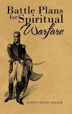 Battle Plans for Spiritual Warfare by Bishop Henry Miller