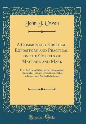 A Commentary, Critical, Expository, and Practical, on the Gospels of Matthew and Mark by John J Owen