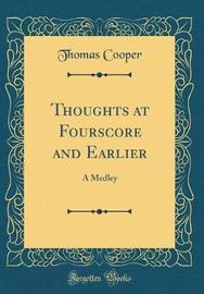 Thoughts at Fourscore and Earlier by Thomas Cooper image