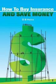 How To Buy Insurance and Save Money by D B Heins image