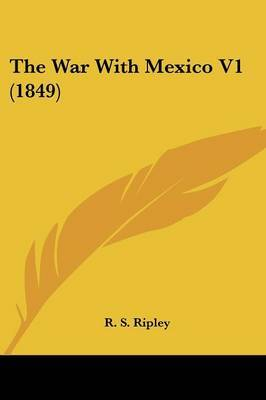 The War with Mexico V1 (1849) by R. S. Ripley image