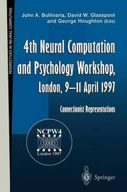 4th Neural Computation and Psychology Workshop, London, 9-11 April 1997