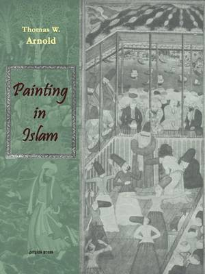 Painting in Islam, a Study of the Place of Pictorial Art in Muslim Culture by Thomas W Arnold image