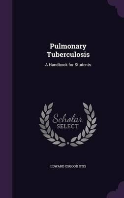 Pulmonary Tuberculosis by Edward Osgood Otis