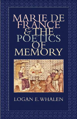 Marie de France and the Poetics of Memory by Logan E. Whalen