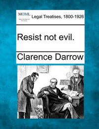 Resist Not Evil. by Clarence Darrow