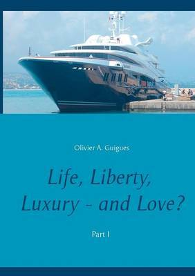 Life, Liberty, Luxury and Love? by Olivier a Guigues