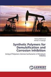 Synthetic Polymers for Demulsification and Corrosion Inhibition by Mahmoud Tahany