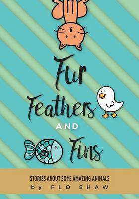Fur, Feathers and Fins by Flo Shaw