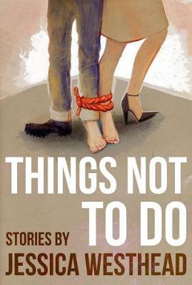 Things Not to Do by Jessica Westhead image