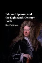 Edmund Spenser and the Eighteenth-Century Book by Hazel Wilkinson