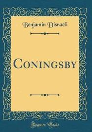 Coningsby (Classic Reprint) by Benjamin Disraeli