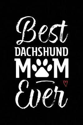 Best Dachshund Mom Ever by Arya Wolfe