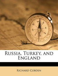 Russia, Turkey, and England by Richard Cobden