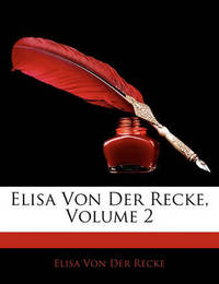 Elisa Von Der Recke, Volume 2 by Elisa von der Recke