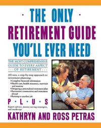 The Only Retirement Guide You'LL Ever Need by Kathryn Petras