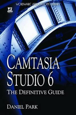 Camtasia Studio 6: The Definitive Guide by Daniel Park image