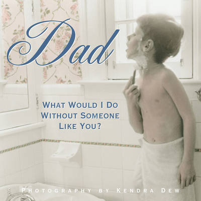 Dad - What Would I Do without Someone Like You?