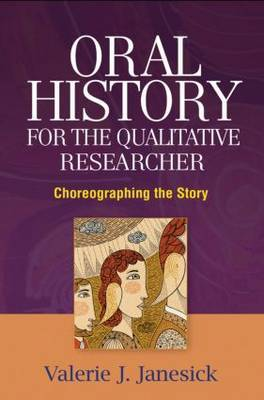 Oral History for the Qualitative Researcher: Choreographing the Story by Valerie J. Janesick image
