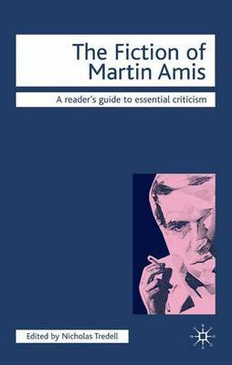 The Fiction of Martin Amis by Nicolas Tredell
