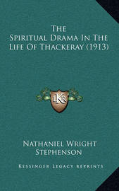 The Spiritual Drama in the Life of Thackeray (1913) by Nathaniel Wright Stephenson image
