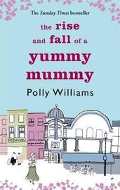 The Rise And Fall Of A Yummy Mummy by Polly Williams image
