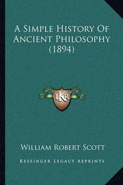A Simple History of Ancient Philosophy (1894) by William Robert Scott