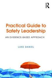 Practical Guide to Safety Leadership by Luke Daniel