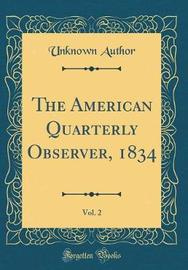 The American Quarterly Observer, 1834, Vol. 2 (Classic Reprint) by Unknown Author image