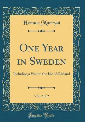 One Year in Sweden, Vol. 2 of 2 by Horace Marryat