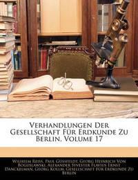 Verhandlungen Der Gesellschaft Fr Erdkunde Zu Berlin, Volume 17 by Wilhelm Reiss image