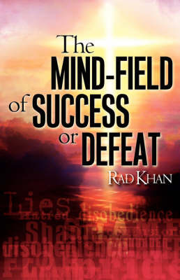 The Mind-Field of Success or Defeat by Rad Khan