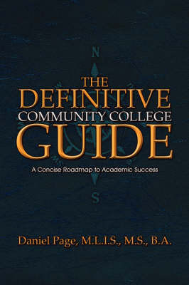 The Definitive Community College Guide: A Concise Roadmap to Academic Success by M.S. B.A. Daniel Page M.L.I.S.