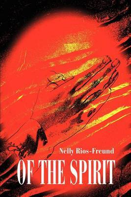 Of the Spirit by Nelly E. Rios-Freund