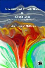 Nuclear and Missile Race in South Asia by Vinay Kumar Malhotra