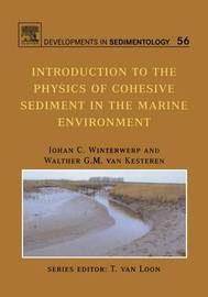 Introduction to the Physics of Cohesive Sediment Dynamics in the Marine Environment: Volume 56 by J.C. Winterwerp