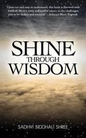 Shine Through Wisdom by Sadhvi Siddhali Shree