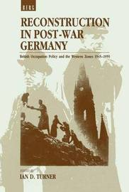 Reconstruction in Postwar Germany by Ian D. Turner